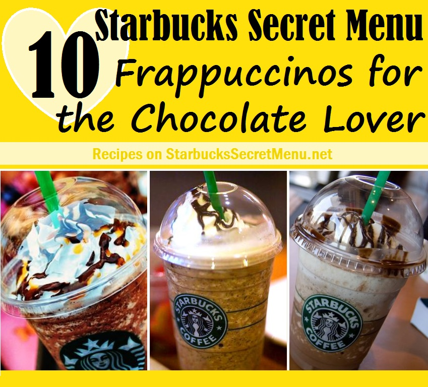 10 Starbucks Secret Menu Frappuccinos for the Chocolate Lover