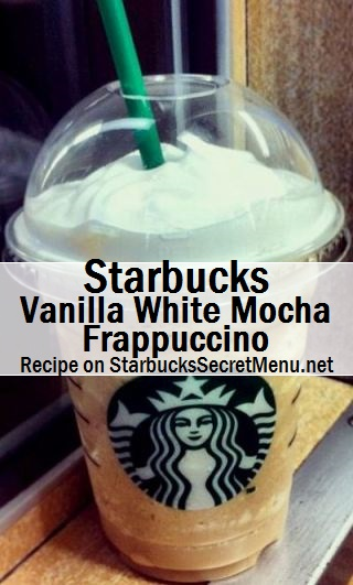 Starbucks Vanilla White Mocha Frappuccino Starbucks Secret