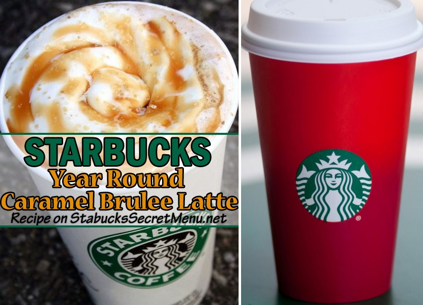 Year Round Caramel Brulee Latte Starbucks Secret Menu
